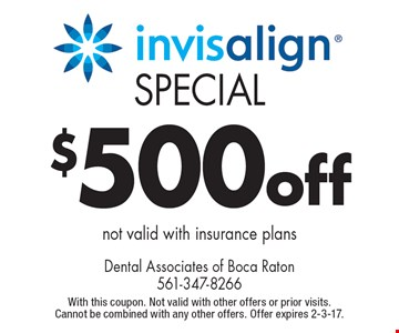 $500 off Invisalign special. Not valid with insurance plans. With this coupon. Not valid with other offers or prior visits. Cannot be combined with any other offers. Offer expires 2-3-17.