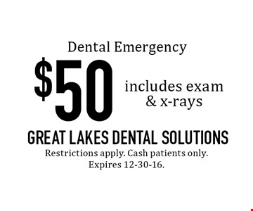 Dental Emergency $50 includes exam & x-rays. Restrictions apply. Cash patients only. Expires 12-30-16.