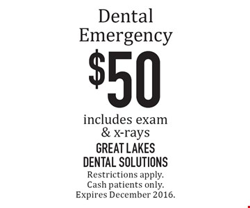 $50 Dental Emergency. Includes exam & x-rays. Restrictions apply. Cash patients only. Expires December 2016.