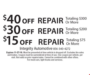 $40 off repair totaling $300 or more OR $30 off repair totaling $200 or more OR $15 off repair totaling $75 or more. Expires 11-27-16. Must be presented at time vehicle is dropped off. Excludes tire sales and brakes. Coupon must be surrendered at time of use. One coupon per vehicle, per visit. Not valid on prior repairs/sales. Cannot be combined with other offers. For most cars, light trucks and services.