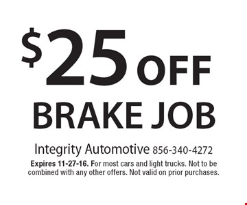 $25 Off Brake Job. Expires 11-27-16. For most cars and light trucks. Not to be combined with any other offers. Not valid on prior purchases.
