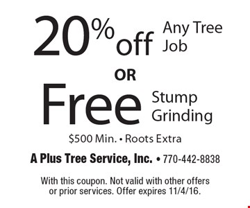 20% off Any Tree Job OR Free Stump Grinding. $500 Min. - Roots Extra. With this coupon. Not valid with other offers or prior services. Offer expires 11/4/16.