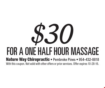 $30 for a one Half hour massage. With this coupon. Not valid with other offers or prior services. Offer expires 10-28-16.