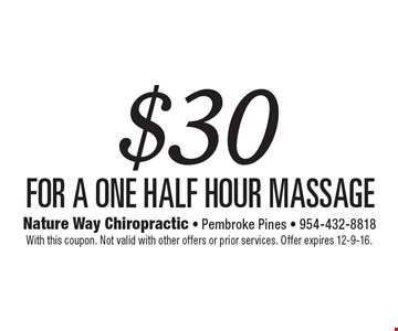 $30 for a one Half hour massage. With this coupon. Not valid with other offers or prior services. Offer expires 12-9-16.