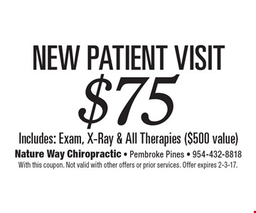 New patient visit $75. Includes: exam, x-ray & all therapies ($500 value). With this coupon. Not valid with other offers or prior services. Offer expires 2-3-17.