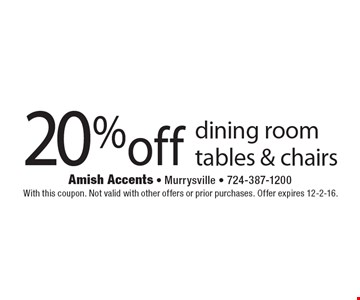 20% off dining room tables & chairs. With this coupon. Not valid with other offers or prior purchases. Offer expires 12-2-16.