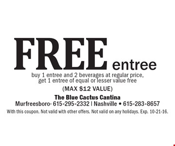Free entree – buy 1 entree and 2 beverages at regular price, get 1 entree of equal or lesser value free (max $12 value). With this coupon. Not valid with other offers. Not valid on any holidays. Exp. 10-21-16.