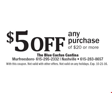 $5 off any purchase of $20 or more. With this coupon. Not valid with other offers. Not valid on any holidays. Exp. 10-21-16.