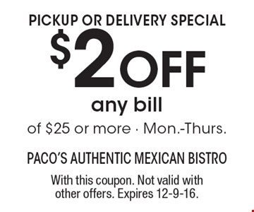 Pickup or delivery special – $2 off any bill of $25 or more. Mon.-Thurs. With this coupon. Not valid with other offers. Expires 12-9-16.