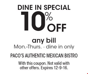 Dine in special – 10% off any bill. Mon.-Thurs. Dine in only. With this coupon. Not valid with other offers. Expires 12-9-16.