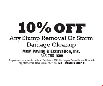 10% off Any Stump Removal Or Storm Damage Cleanup. Coupon must be presented at time of estimate. With this coupon. Cannot be combined with any other offers. Offer expires 11/11/16. MUST MENTION CLIPPER