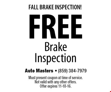 Fall Brake Inspection! Free Brake Inspection. Must present coupon at time of service. Not valid with any other offers. Offer expires 11-18-16.