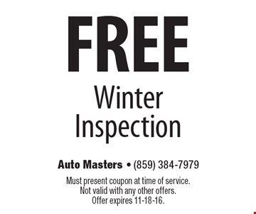 Free Winter Inspection. Must present coupon at time of service. Not valid with any other offers. Offer expires 11-18-16.