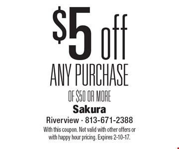 $5 off any purchase of $50 or more. With this coupon. Not valid with other offers or with happy hour pricing. Expires 2-10-17.