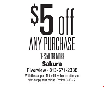 $5 off ANY PURCHASE OF $50 OR MORE. With this coupon. Not valid with other offers or with happy hour pricing. Expires 3-10-17.