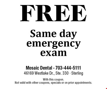 Free Same day emergency exam. With this coupon. Not valid with other coupons, specials or on prior appointments.