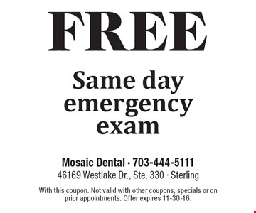 Free same day emergency exam. With this coupon. Not valid with other coupons, specials or on prior appointments. Offer expires 11-30-16.