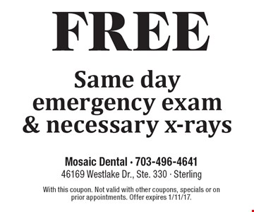 Free same day emergency exam & necessary x-rays. With this coupon. Not valid with other coupons, specials or on prior appointments. Offer expires 1/11/17.