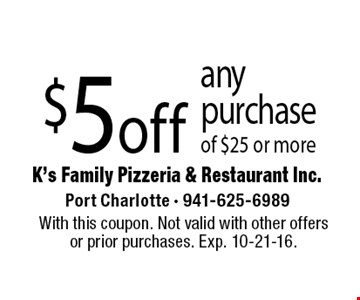 $5off anypurchase of $25 or more. With this coupon. Not valid with other offersor prior purchases. Exp. 10-21-16.
