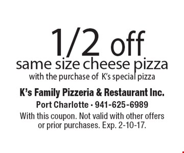 1/2 off same size cheese pizza with the purchase of K's special pizza. With this coupon. Not valid with other offers or prior purchases. Exp. 2-10-17.