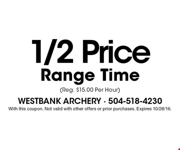 1/2 Price Range Time(Reg. $15.00 Per Hour). With this coupon. Not valid with other offers or prior purchases. Expires 10/28/16.