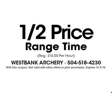 1/2 Price Range Time( Reg. $15.00 Per Hour). With this coupon. Not valid with other offers or prior purchases. Expires 12-9-16.