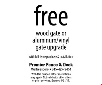 free wood gate or aluminum/vinyl gate upgrade with full fence purchase & installation. With this coupon. Other restrictions may apply. Not valid with other offers or prior services. Expires 4/21/17.