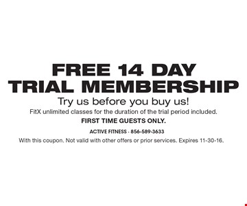 FREE 14-DAY TRIAL MEMBERSHIP! Try us before you buy us! FitX unlimited classes for the duration of the trial period included. First time guests only. With this coupon. Not valid with other offers or prior services. Expires 11-30-16.