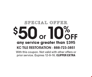 Special offer. $50 or 10% Off any service greater than $395. With this coupon. Not valid with other offers or prior service. Expires 12-9-16. CLIPPER EXTRA