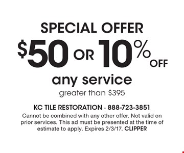 Special offer! $50 OR 10% Off any service greater than $395. Cannot be combined with any other offer. Not valid on prior services. This ad must be presented at the time of estimate to apply. Expires 2/3/17. CLIPPER