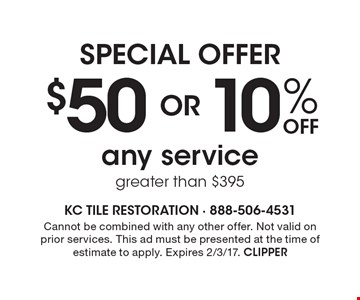 10% Off or $50 any service greater than $395. Cannot be combined with any other offer. Not valid on prior services. This ad must be presented at the time of estimate to apply. Expires 2/3/17. CLIPPER