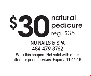 $30 natural pedicure reg. $35. With this coupon. Not valid with other offers or prior services. Expires 11-11-16.