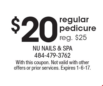 $20 regular pedicure, reg. $25. With this coupon. Not valid with other offers or prior services. Expires 1-6-17.