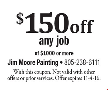 $150 off any job of $1000 or more. With this coupon. Not valid with other offers or prior services. Offer expires 11-4-16.