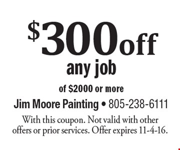 $300 off any job of $2000 or more. With this coupon. Not valid with other offers or prior services. Offer expires 11-4-16.
