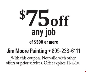 $75 off any job of $500 or more. With this coupon. Not valid with other offers or prior services. Offer expires 11-4-16.