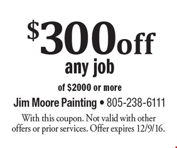 $300 off any job of $2000 or more. With this coupon. Not valid with other offers or prior services. Offer expires 12/9/16.