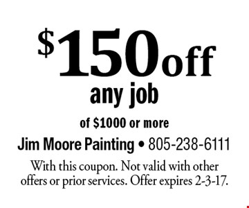$150 off any job of $1000 or more. With this coupon. Not valid with other offers or prior services. Offer expires 2-3-17.