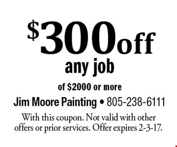 $300 off any job of $2000 or more. With this coupon. Not valid with other offers or prior services. Offer expires 2-3-17.