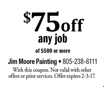 $75 off any job of $500 or more. With this coupon. Not valid with other offers or prior services. Offer expires 2-3-17.