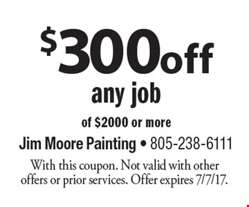 $300 off any job of $2000 or more. With this coupon. Not valid with other offers or prior services. Offer expires 7/7/17.