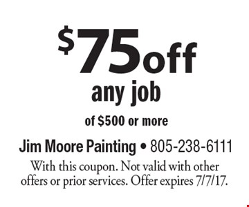 $75 off any job of $500 or more. With this coupon. Not valid with other offers or prior services. Offer expires 7/7/17.