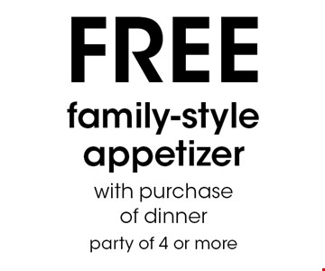 FREE family-style appetizer with purchase of dinner. Party of 4 or more.