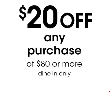 $20 OFF any purchase of $80 or more. Dine in only.
