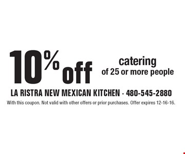 10% off catering of 25 or more people. With this coupon. Not valid with other offers or prior purchases. Offer expires 12-16-16.
