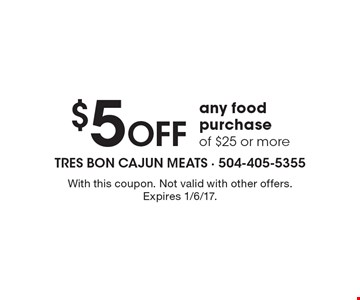 $5 off any food purchase of $25 or more. With this coupon. Not valid with other offers. Expires 1/6/17.