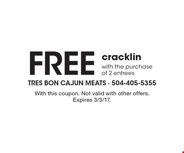 Free cracklin with the purchase of 2 entrees. With this coupon. Not valid with other offers. Expires 3/3/17.