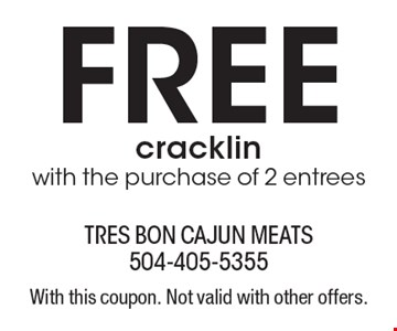 Free cracklin with the purchase of 2 entrees. With this coupon. Not valid with other offers.