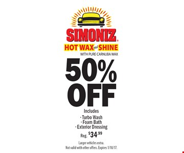 50% OFF Simoniz Hot Wax And Shine With Pure Carnuba Wax Includes - Turbo Wash - Foam Bath - Exterior Dressing Reg. $34.99. Larger vehicles extra. Not valid with other offers. Expires 1/10/17.