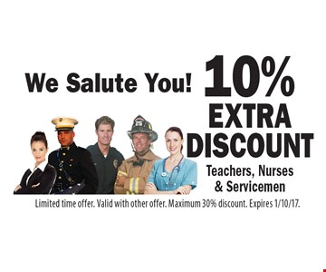We Salute You! 10% extra discount Teachers, Nurses & Servicemen. Limited time offer. Valid with other offer. Maximum 30% discount. Expires 1/10/17.
